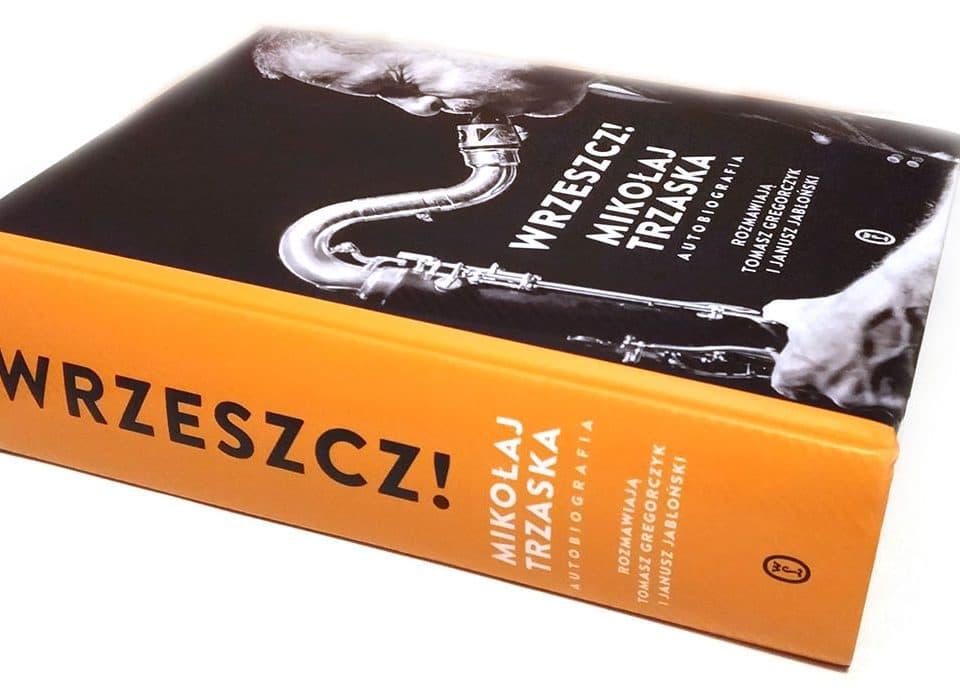 """Okładka książki """"Wrzeszcz! Mikołaj Trzaska. Autobiografia"""""""